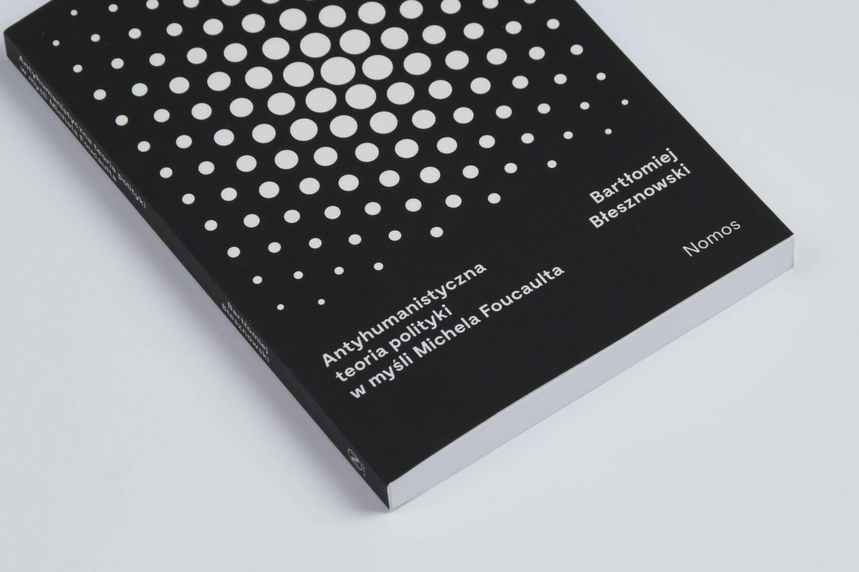 Book cover closeup — Bartłomiej Błesznowski — Antyhumanistyczna teoria polityki w myśli Michela Foucaulta